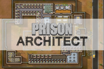 Have You Played… Prison Architect?